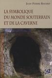 Jean-Pierre Bayard - La symbolique du monde souterrain et de la caverne.