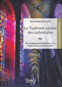 La tradition cachée des cathédrales - Du symbolisme médiéval à la réussite architecturale.pdf