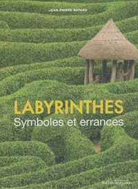 Jean-Pierre Bayard - Labyrinthes - Symboles et errances.