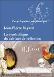 Jean-Pierre Bayard - Le cabinet de réflexion, sa symbolique - La Lumière dans les Ténèbres.