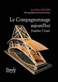 Jean-Pierre Bayard - Le Compagnonnage aujourd'hui - Tradition Vivante.