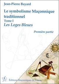 Jean-Pierre Bayard - Le symbolisme maçonnique traditionnel - Tome 1, Les Loges Bleues, première partie.