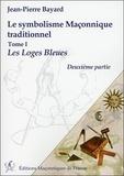 Jean-Pierre Bayard - Le symbolisme maçonnique traditionnel - Tome 1, Les loges bleues (2e partie).