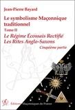 Jean-Pierre Bayard - Le symbolisme maconnique traditionnel - Tome 2, le régime écossais rectifié-les rites anglo-saxons.