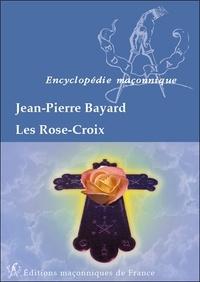 Les Rose-Croix - Jean-Pierre Bayard |