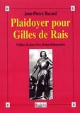 Jean-Pierre Bayard - Plaidoyer pour Gilles de Rais - (Maréchal de France 1404-1440) Compagnon de Jeanne d'Arc.