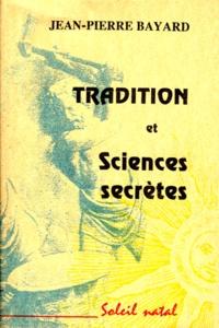 Jean-Pierre Bayard - Tradition et sciences secrètes.