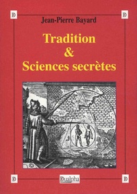 Tradition & sciences secrètes - Jean-Pierre Bayard |