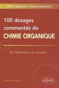 Jean-Pierre Bayle - 100 Dosages commentés de chimie organique - De l'expérience au concept.