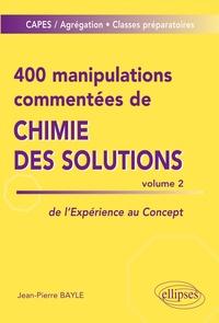 Jean-Pierre Bayle - 400 manipulations commentées de chimie des solutions - Tome 2, De l'expérience au concept.