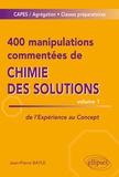 Jean-Pierre Bayle - 400 manipulations commentées de chimie des solutions - Tome 1, de l'expérience au concept.
