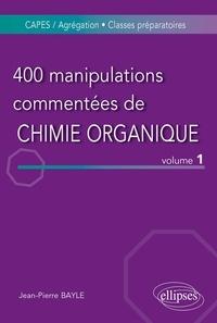 Jean-Pierre Bayle - 400 manipulations commentées de Chimie organique - Tome 1, De l'Expérience au Concept.