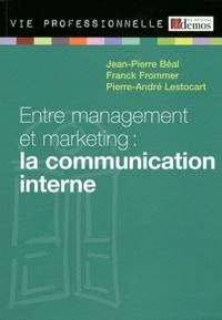 Jean-Pierre Beal et Franck Frommer - Entre management et marketing : la communication interne.