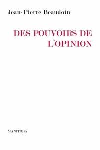 Jean-Pierre Beaudoin - Des pouvoirs de l'opinion.