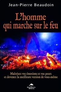 Accentsonline.fr L'homme qui marche sur le feu - Maîtrisez vos émotions et vos peurs et devenez la meilleure version de vous-même Image