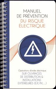 Jean-Pierre Beaulier - Manuel de prévention du risque électrique - Opérations d'ordre électrique sur ouvrages de distribution & installations extérieures (EP, PV, ...).