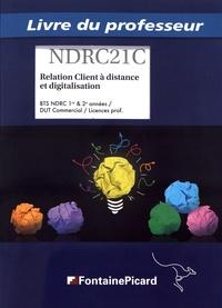 Jean-Pierre Beaulieu et Jean-François Dhénin - Relations clients à distance et digitalisation BTS NDRC 1re & 2e années / DUT commercial / licences professionnelles - Livre du professeur.