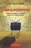 Jean-Pierre Bédeï - L'info-pouvoir - Manipulation de l'opinion sous la Ve République.