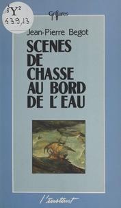 Jean-Pierre Begot - Scènes de chasse au bord de l'eau.