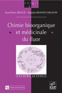 Jean-Pierre Bégué et Danièle Bonnet-Delpon - Chimie bioorganique et médicinale du fluor.