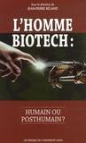 Jean-Pierre Béland - L'homme biotech : humain ou posthumain ?.