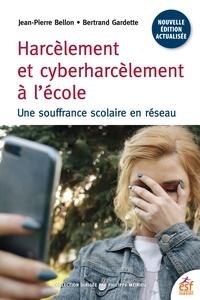 Jean-Pierre Bellon et Bertrand Gardette - Harcèlement et cyberharcèlement - Une souffrance scolaire en réseau.