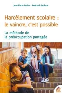 Harcèlement scolaire : le vaincre c'est possible- La méthode de préoccupation partagée - Jean-Pierre Bellon  