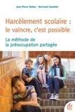 Jean-Pierre Bellon et Bertrand Gardette - Harcèlement scolaire : le vaincre c'est possible - La méthode de préoccupation partagée.
