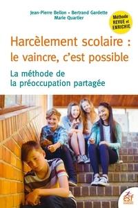 Jean-Pierre Bellon et Bertrand Gardette - Harcèlement scolaire : le vaincre, c'est possible - La méthode de la préoccupation partagée.