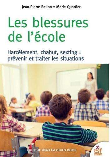 Les blessures de l'école. Harcèlement, chahut, sexting : prévenir et traiter les situations