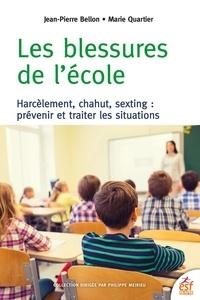 Jean-Pierre Bellon et Marie Quartier - Les blessures de l'école - Harcèlement, chahut, sexting : prévenir et traiter les situations.