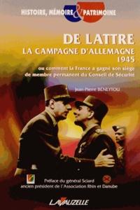 Jean-Pierre Béneytou - De Lattre : la campagne d'Allemagne 1945 - Comment la France a gagné son siège de membre permanent du Conseil de Sécurité.