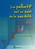 Jean-Pierre Bénézech - Le palliatif est un soin de la société.