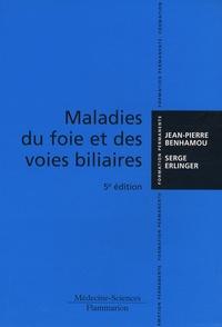 Jean-Pierre Benhamou et Serge Erlinger - Maladies du foie et des voies biliaires.