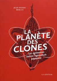 Jean-Pierre Berlan - La planète des clones - Les agronomes contre l'agriculture paysanne.