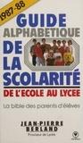 Jean-Pierre Berland - Guide alphabétique de la scolarité - De l'école au lycée.