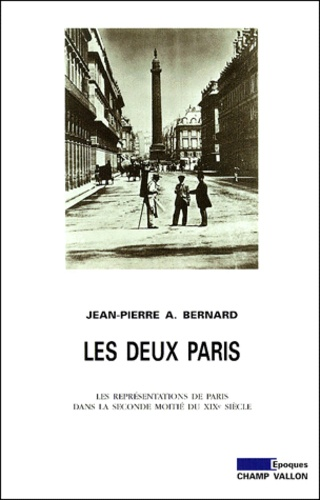 Les deux Paris. Les représentations de Paris dans la seconde moitié du XIXème siècle