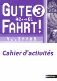 Jean-Pierre Bernardy - Allemand 3e année A2+/B1 Gute Fahrt ! - Cahier d'activités.