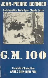 Jean-Pierre Bernier et Jeannine Balland - G. M. 100 : combats d'Indochine après Diên Biên Phu.