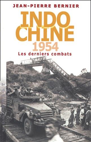 Jean-Pierre Bernier - Indochine 1954 - Les derniers combats.