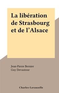 Jean-Pierre Bernier et Guy Devautour - La libération de Strasbourg et de l'Alsace.