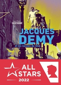 Jean-Pierre Berthomé - Jacques Demy et les racines du rêve.