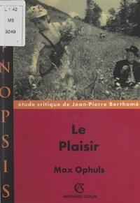 Jean-Pierre Berthomé et Philippe Roger - Le plaisir, Max Ophuls - Étude critique de Jean-Pierre Berthomé.