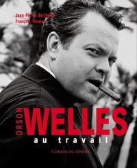 Jean-Pierre Berthomé et François Thomas - Orson Welles au travail.