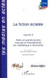 Jean-Pierre Bertin-Maghit et Geneviève Sellier - La fiction éclatée : Petits et grands écrans français et francophones - Tome 2, De l'esthétique à l'économie.