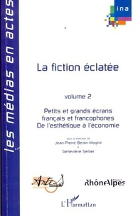 Jean-Pierre Bertin-Maghit et Geneviève Sellier - La fiction éclatée - Petits et grands écrans français et francophones Tome 2, De l'esthétique à l'économie.