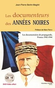 Jean-Pierre Bertin-Maghit - Les documenteurs des années noires - Les documentaires de propagande, France 1940-1944. 1 DVD