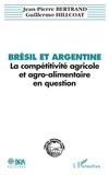 Jean-Pierre Bertrand - Brésil et Argentine, la compétitivité agrcole et agro-alimentaire en question - Le cas des céréales et des oléo-protéagineux.