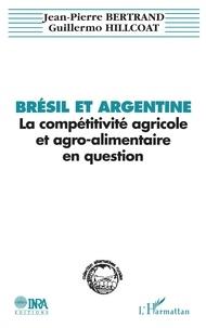Jean-Pierre Bertrand et Guillermo Hillcoat - Brésil et Argentine : la compétitivité agricole et agro-alimentaire en question - Le cas des céréales et des oléo-protéagineux.