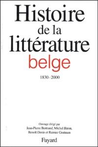 Jean-Pierre Bertrand et Michel Biron - Histoire de la littérature belge francophone (1830-2000).